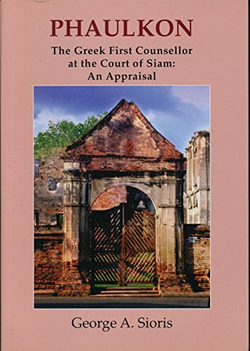 Phaulkon: The Greek First Counsellor at the Court of Siam: An Appraisal: George A. Sioris