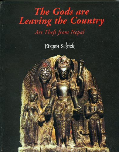The Gods are Leaving the Country: Art Theft from Nepal (Revised English Edition): Jurgen Schick; ...