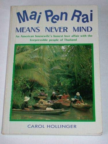 9789748303031: Mai Pen Rai Means Never Mind an American Housewife's Honest Love Affair with the Irrepressible People of Thailand