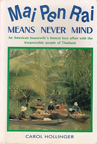 9789748303352: Mai Pen Rai Means Never Mind. An American Housewife's Honest Love Affair with the Irrepressible People of Thailand