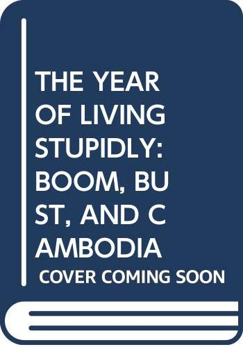 The Year of Living Stupidly: Boom, Bust, and Cambodia