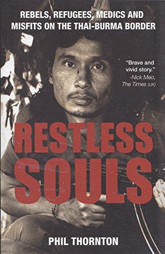 9789748303918: Restless Souls: Rebels, Refugees, Medics and Misfits on the Thai-burma Border