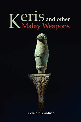 Keris and other Malay Weapons (Bibliotheca Orientalis: Gardner, Gerald B.