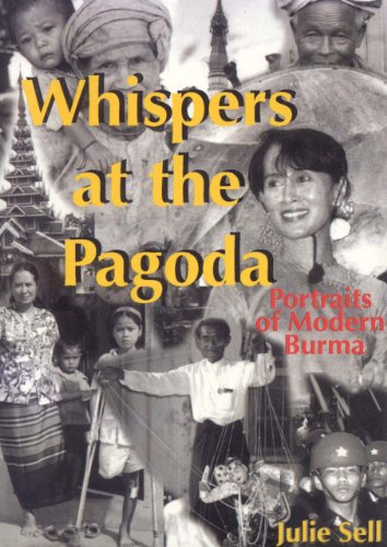 WHISPERS AT THE PAGODA. Portraits of Modern Burma. Signed by the author.: Sell, Julie