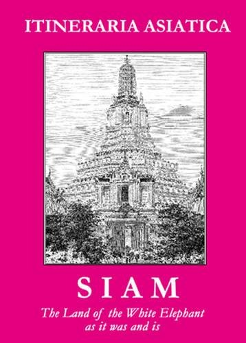 9789748304748: Siam: The Land of the White Elephant (Itineraria Asiatica: Thailand)