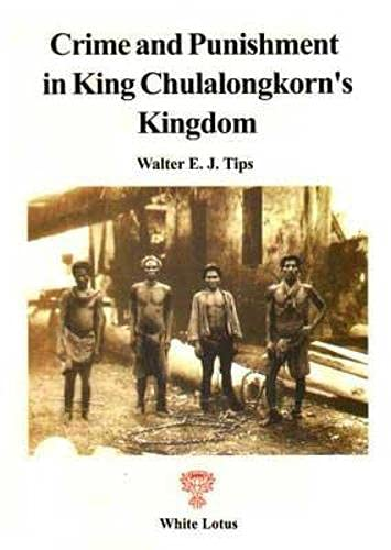 Crime & Punishment In King Chulalongkorn's Kingdom (Siam / Thailand): Tips, Walter E ...