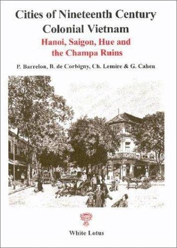9789748434568: Cities of Nineteenth Century Colonial Vietnam: Hanoi, Saigon, Hue and Champa Ruins Compilation Volume