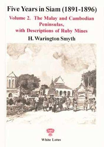 9789748434926: Five Years in Siam, 1891-1896, Vol. 2: The Malay and Cambodian Peninsulas, With Descriptions of Ruby Mines