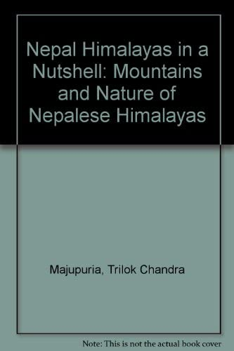 Nepal Himalayas in a Nutshell: Mountains and Nature of Nepalese Himalayas: Trilok Chandra Majupuria...