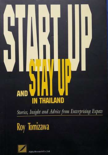 Start up and stay up in Thailand: Stories, insight, and advice from enterprising expats: Tomizawa, ...