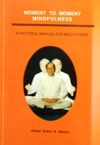 Moment to moment mindfulness: A pictorial manual: Namto, Achan Sobin