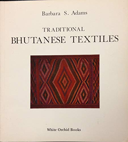 Traditional Bhutanese Textiles: Barbara S. Adams