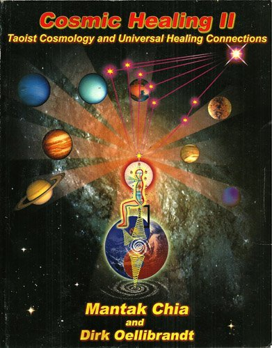 Cosmic Healing II: Taoist Cosmology and Universal Healing Connections: Mantak Chia & Dirk ...