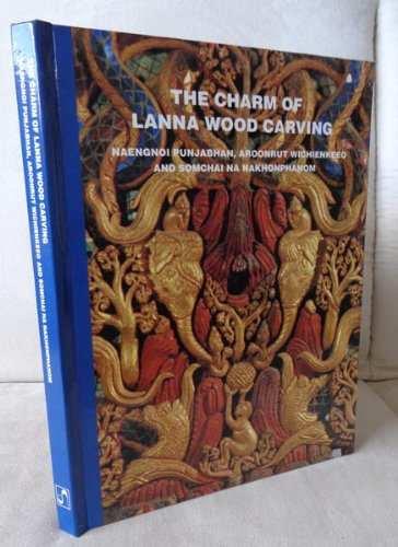 The Charm of Lanna Wood Carving.: N�ngnoi Panchaphan, Aroonrut Wichienkeeo, and Somchai Na ...