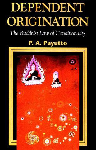 DEPENDENT ORIGINATION: The Buddhist Law of Conditionality: Payutto, P.A,