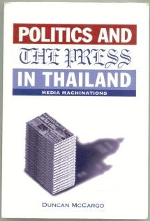 Politics and the Press in Thailand: Media Machinations: Duncan McCargo