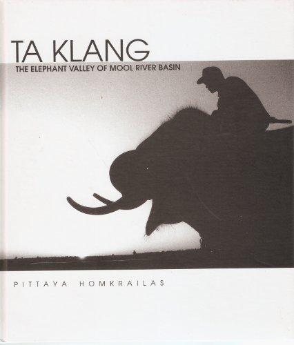 Ta Klang: The Elephant Valley of Mool River Basin: Pittaya Homkrailas (author); Pravit Rojanaphruk ...