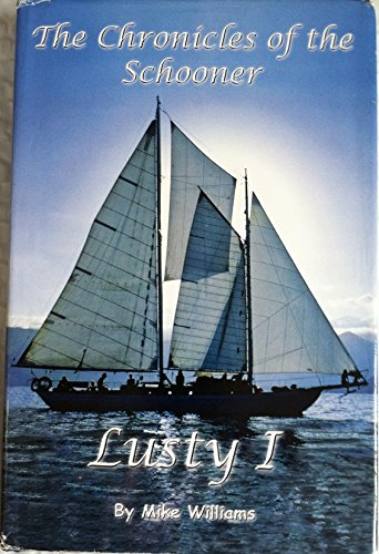 Chronicles of the Schooner Lusty 1: A Sail Around the World in Search of Tropical Isles and the G...
