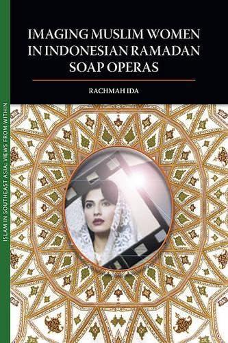 9789749511077: Imaging Muslim Women in Indonesian Ramadan Soap Operas