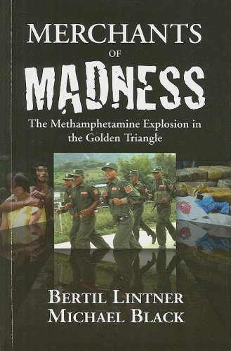 Merchants of Madness: The Methamphetamine Explosion in the Golden Triangle (974951159X) by Bertil Lintner; Michael Black