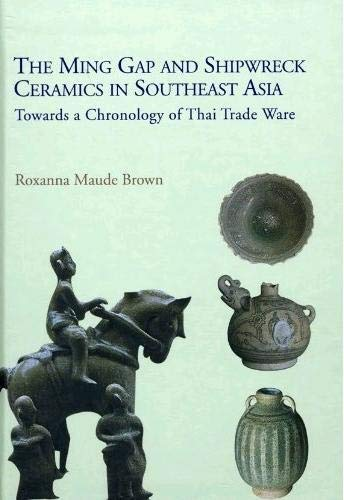 The Ming Gap and Shipwreck Ceramics in: Roxanna Maude Brown