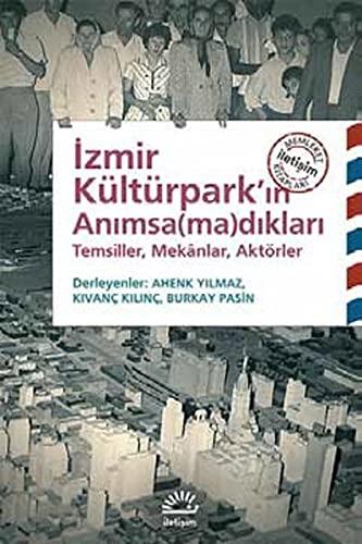 Izmir Kültürpark'in Animsa(ma)diklari Temsiller, Mekânlar, Aktörler
