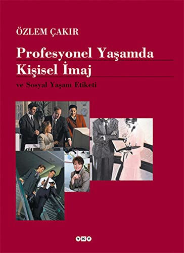 Profesyonel Yasamda Kisisel Imaj: ve Sosyal Yasam Etiketi: Cakir, Özlem
