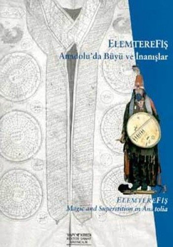 Elemterefis: Magic and superstition in Anatolia.= Elemterefis: Anadolu'da büyü ve inanislar. [Exh...