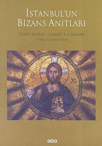 Istanbul'un Bizans anitlari. [= Byzantine monuments of: JOHN FREELY, AHMET