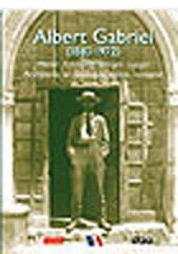 Albert Gabriel, 1883-1972: Architecte, archeologue, artiste, voyageur.=: ALBERT GABRIEL.