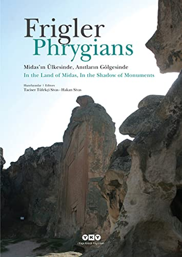 9789750823978: Phrygians: In the Land of Midas, in the Shadow of Monuments (Turkish and English Edition)