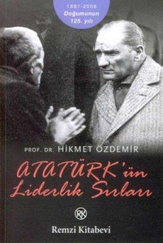 ATATURK'UN LIDERLIK SIRLARI [LEADERSHIP SECRETS OF ATATURK]: Ataturk, Mustafa Emil