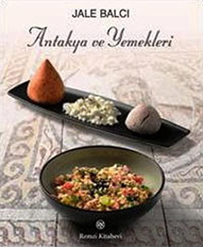 Antakya ve yemekleri.: JALE BALCI.