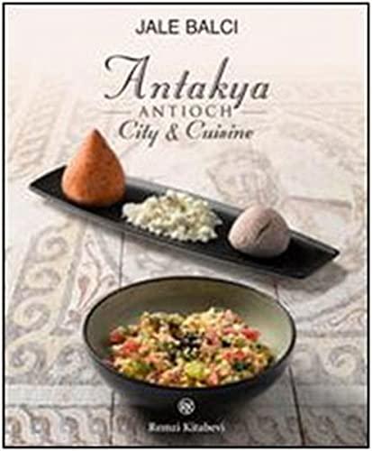 Antakya -Antioch- city and cuisine.: JALE BALCI.