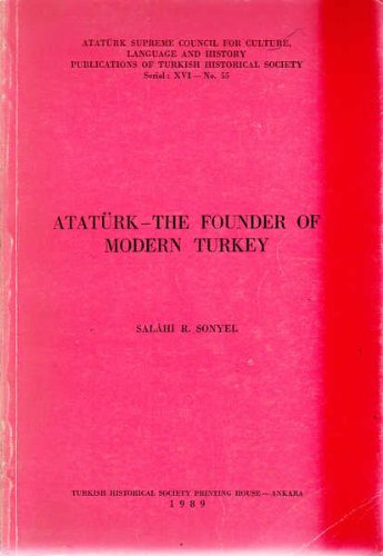 9789751601742: Ataturk--The Founder of Modern Turkey (Publications of Turkish Historical Society. Serial XVI)