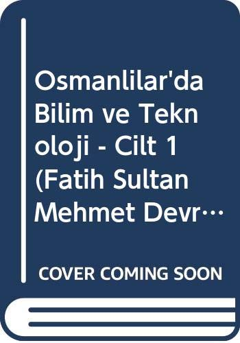 Osmanlilar'da Bilim ve Teknoloji - Cilt 1: Gökdogan, Melek Dosay;