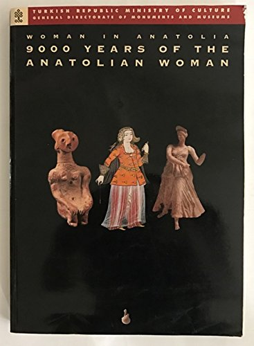 Woman in Anatolia: 9000 Years of the Anatolian Woman: Turkish Republic Ministry of Culture