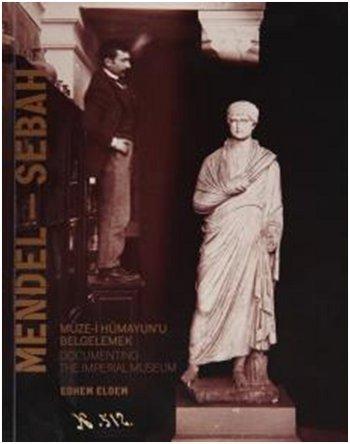 Mendel - Sebah. Documenting the Imperial Museum.=: Curated by EDHEM