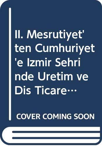 9789751801524: II. Mesrutiyet'ten Cumhuriyet'e Izmir Sehrinde Üretim ve Dis Ticaret (1908-1923)