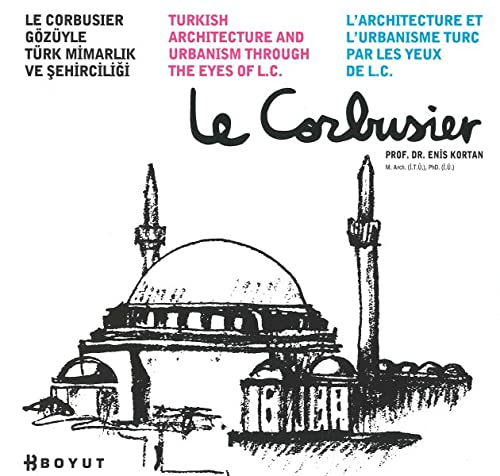 Turkish Architecture and Urbanism Through the Eyes of L.C. = L'architecture et L'urbanisme Turc p...