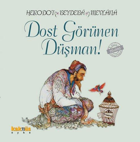 Dost Görünen Düsman!: Üç Bilgeden Hikayeler. Translated: Herodotos, Beydeba, Mevlana