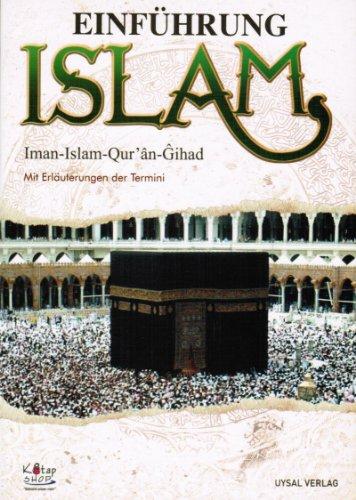 Einführung Islam. Iman-Islam-Qur`an-Gihad. Mit Erläuterungen der Termini: Muhammad Ibn Ahmad
