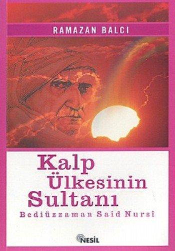 Kalp Ülkesinin Sultani Bediüzzaman Saidi Nursi: Bediüzzaman: Balci, Ramazan