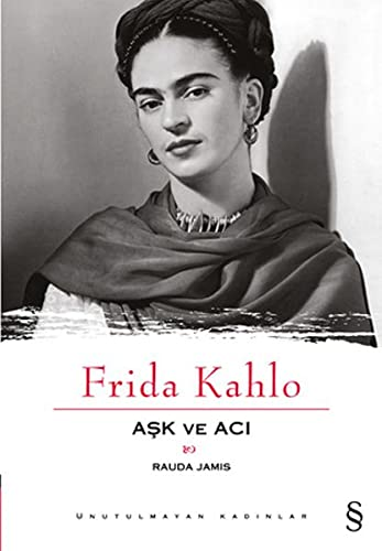 Frida Kahlo Ask ve Aci: Rauda Jamis