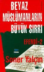 Beyaz Müslümanlarin Büyük Sirri / Efendi 2: Soner Yal�in