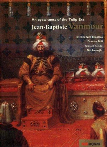 9789752960541: An eyewitness of the Tulip Era: Jean-Baptiste Vanmour