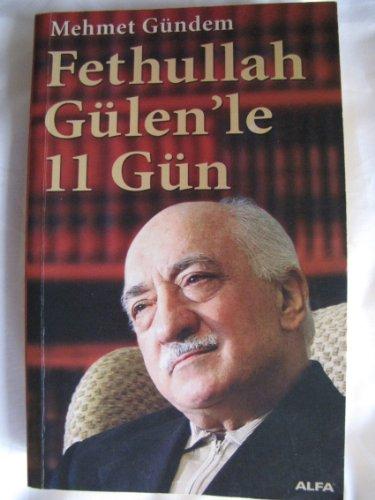 Fethullah Gulen'le 11 Gun: Sorularla Bir Hareketin Analizi: Fethullah Gulen, Mehmet Gundem