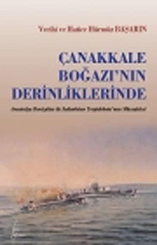 9789753225625: Canakkale Bogazinin Derinliklerinde: Avustralya Denizatlisi ile Sultan Hisar Torpidobotu'nun Mücadelesi