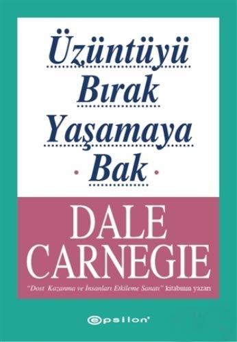 Uzuntuyu Birak Yasamaya Bak: Carnegie, Dale