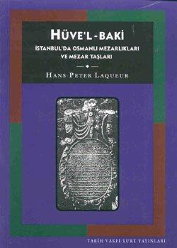 HÜVELBAKI ISTANBUL MEZARLIKLARI VE MEZAR TASLARI: Hans-Peter Laqueur